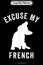 Composition Notebook: Excuse My French Funny French Bulldog Lover Frenchie Gift Journal/Notebook Blank Lined Ruled 6x9 100 Pa