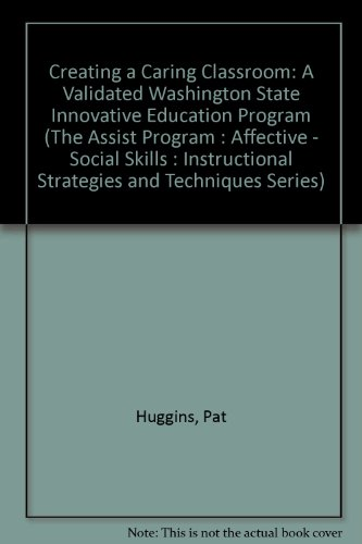 Creating a Caring Classroom: A Validated Washington State Innovative Education Program (The Assist Program : Affective - Social Skills : Instructional Strategies and Techniques Series)