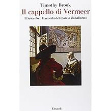 Il cappello di Vermeer. Il Seicento e la nascita del mondo globalizzato
