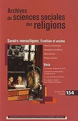 Archives de sciences sociales des religions, N° 154, Avril-juin 2 : Savoirs monastiques : Erudition et ascèse