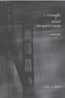 L'évangile selon Jacques Lucas par [Audebert, Cyrille]