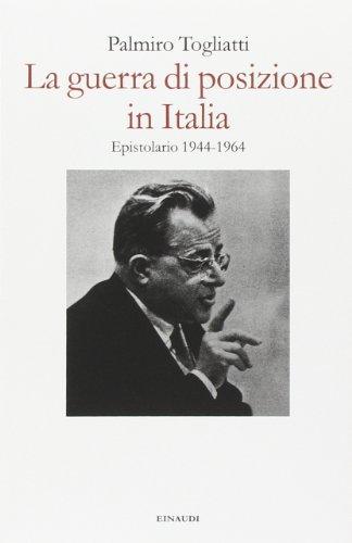 La guerra di posizione in Italia. Epistolario 1944-1964