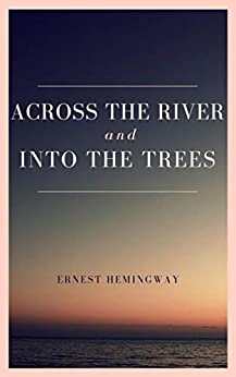 Across The River And Into The Trees by [Ernest Hemingway]