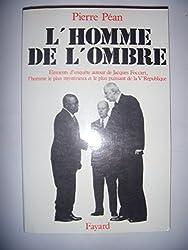 L'homme de l'ombre : éléments d'enquête autour de Jacques Foccart, l'homme le plus mystérieux et le plus puissant de la Ve république