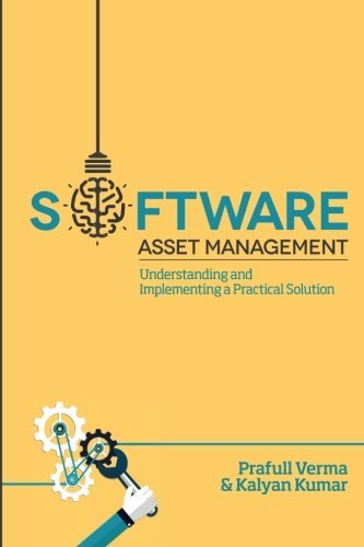 Software Asset Management: Understanding and Implementing an optimal solution by Mr Prafull Verma (2015-04-01)