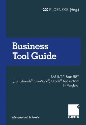 Business Tool Guide: SAP R/3®, BaanERP®, J.D. Edwards® OneWorld®, Oracle® Applications im Vergleich So treffen Sie für Ihr Unternehmen die richtige Entscheidung (Wissenschaft & Praxis)