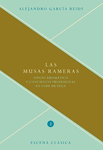 Las musas rameras: Oficio dramático y conciencia profesional en Lope de Vega. (Escena clásica nº 2) por Alejandro García Reidy