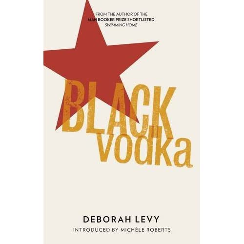 Black Vodka: Ten Stories by Deborah Levy (2012-11-30)