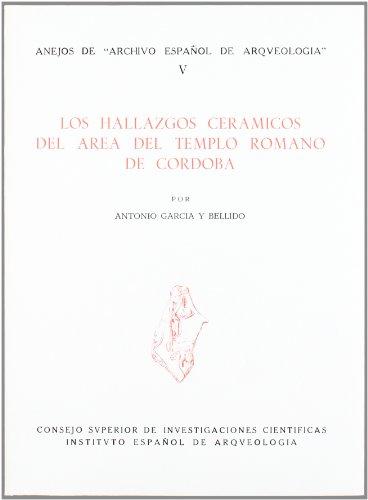 Los hallazgos cerámicos del área del Templo Romano de Córdoba (Anejos de Archivo Español de Arqueología)