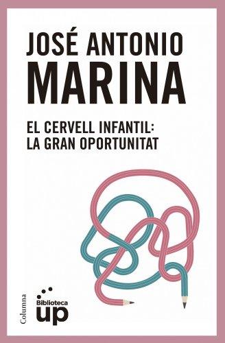 El cervell infantil: La gran oportunitat (NO FICCIÓ COLUMNA Book 63) (Catalan Edition) por José Antonio Marina Torres
