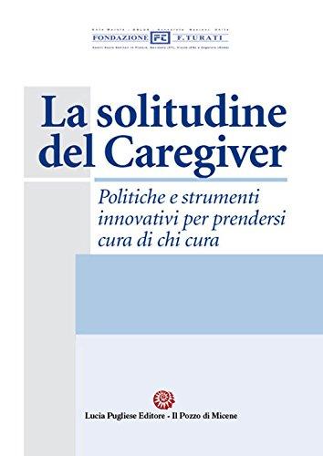 scaricare ebook gratis La solitudine del caregiver. Politiche e strumenti innovativi per prendersi cura di chi cura PDF Epub