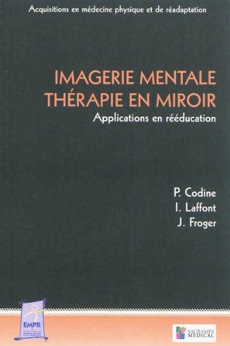 Imagerie mentale - Thérapie en miroir : Applications en rééducation par Philippe Codine, Isabelle Laffont, Jérôme Froger, Collectif