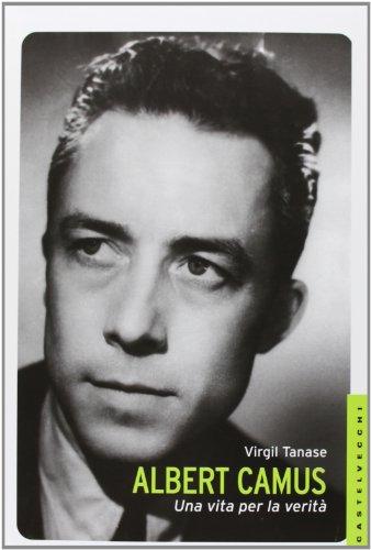 Albert Camus. Una vita per la verit