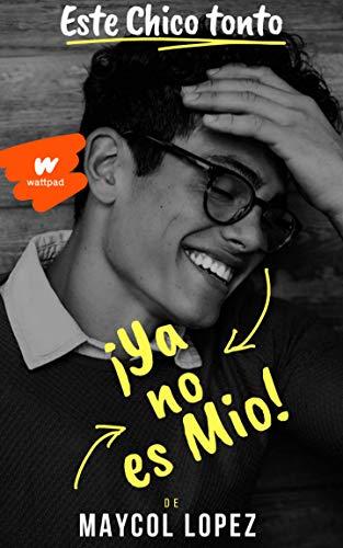 Este chico tonto, ¡Ya no es mio! (ECT nº 2) (Spanish Edition)