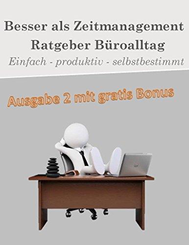 Besser als Zeitmanagement: Ratgeber Büroalltag: Einfach - Produktiv - Selbstbestimmt