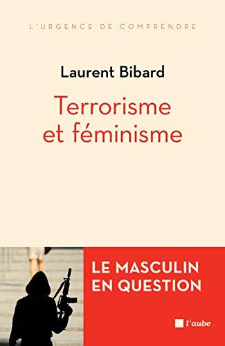 Terrorisme et féminisme - Le masculin en question par Laurent Bibard