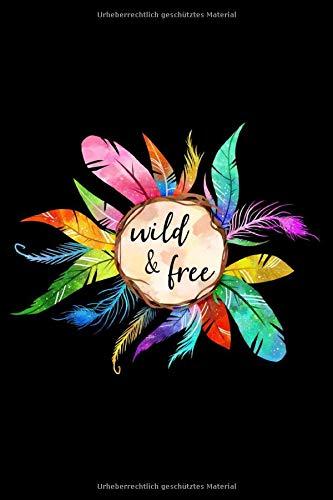 Wild and Free: Wild and Free Federn Notizbuch Notizheft Notebook, DIN A5 (6X9 Zoll), 110 Seiten cremefarben, blank mit dezenten Rahmen, Softcover matt, Taschenbuch ideal als Geschenk.