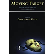 Moving Target: Theatre Translation and Cultural Relocation