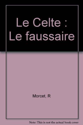Le Celte : Le faussaire par R Morcet