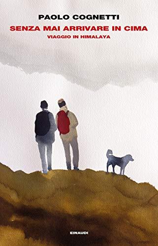 Senza mai arrivare in cima. Viaggio in Himalaya (Supercoralli) por Paolo Cognetti