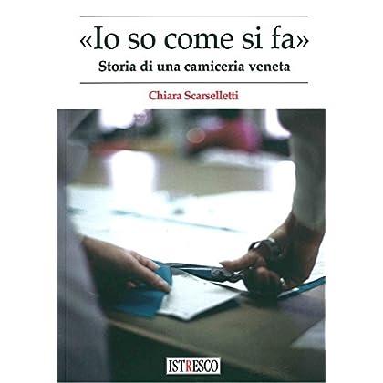 «Io So Come Di Fa». Storia Di Una Camiceria Veneta