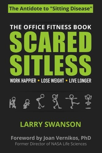 Scared Sitless: The Office Fitness Book by Larry Swanson (2014-10-31)