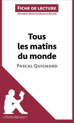 Tous les matins du monde de Pascal Quignard (Fiche de lecture): Rsum Complet Et Analyse Dtaille De L'oeuvre