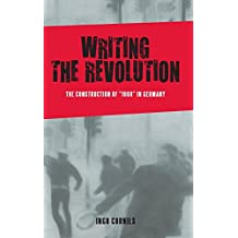 """Writing the Revolution: The Construction of """"1968"""" in Germany (Studies in German Literature Linguistics and Culture) (Studies in German Literature Linguistics & Culture)"""