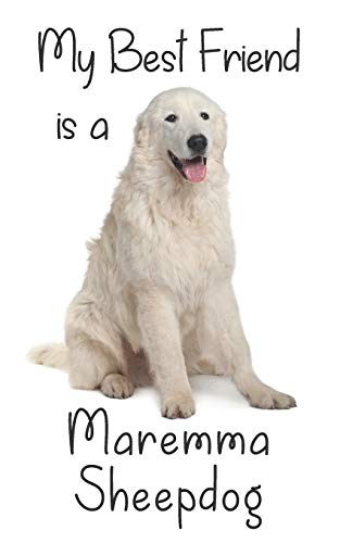 """My best Friend is a Maremma Sheepdog: 8\"""" x 5\"""" Blank lined Journal Notebook 120 College Ruled Pages (Best Friends, Band 191)"""