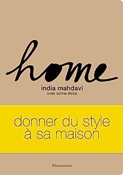 Home: donner du style à sa maison par [Mahdavi, India]