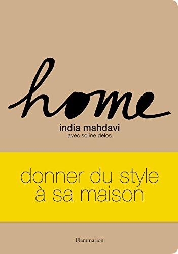 Home: donner du style à sa maison (DECORATION ET V) par India Mahdavi
