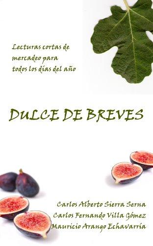 DULCE DE BREVES (LECTURAS CORTAS DE MERCADEO PARA TODOS LOS DÍAS DEL AÑO)