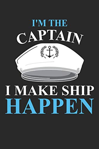 I'm The Captain I Make Ship Happ...