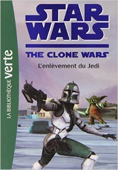 Star Wars Clone Wars 08 - L'enlèvement du Jedi de Jonathan Loizel (Traduction) ( 1 septembre 2010 )
