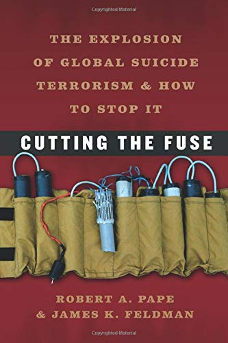 Cutting the Fuse: The Explosion of Global Suicide Terrorism and How to Stop It (Chicago Series on International and Dome) - 2008 Internationale Serie