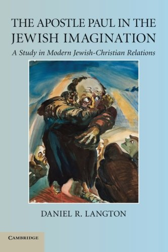 The Apostle Paul in the Jewish Imagination: A Study in Modern Jewish-Christian Relations