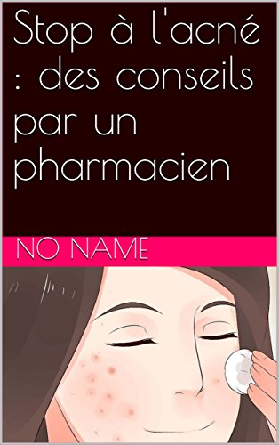 Stop à l'acné : des conseils par un pharmacien par no name
