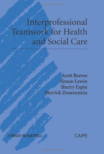 Interprofessional Teamwork for Health and Social Care 1st (first) Edition by Reeves, Scott, Lewin, Simon, Espin, Sherry, Zwarenstein, Mer published by Wiley-Blackwell (2010)