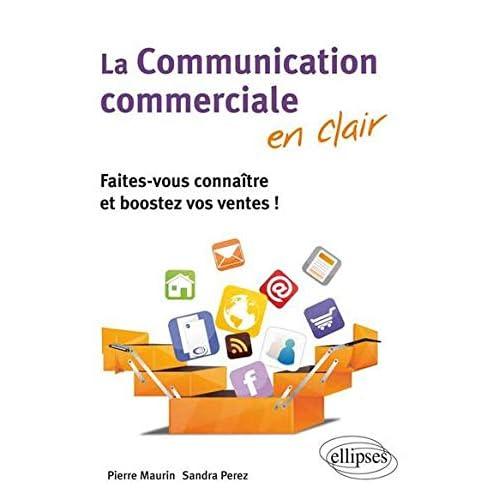 La Communication commerciale en clair : Faites-vous connaître et boostez vos ventes !