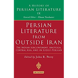 Persian Literature from Outside Iran: The Indian Subcontinent, Anatolia, Central Asia, and in Judeo-Persian (History of Persian Literature): 9