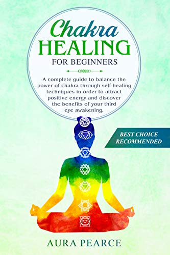 Chakra Healing For Beginners: A complete guide to balance ...