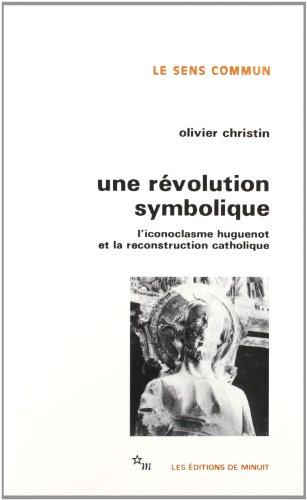 Une Révolution symbolique : L'iconoclasme huguenot et la reconstruction catholique
