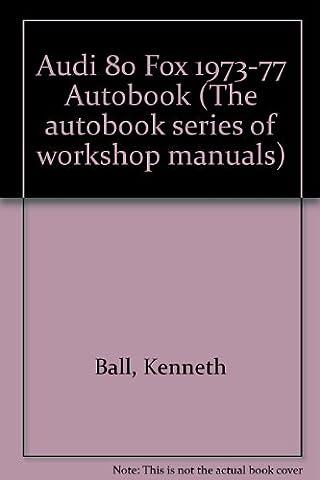 Audi 80 Fox 1973-77 Autobook (The autobook series of workshop manuals)