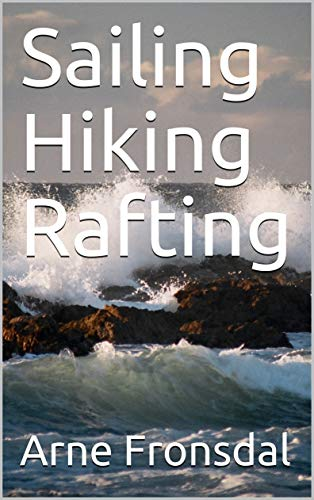 Sailing Hiking Rafting (Sundor Publishing Book 105) (English Edition)