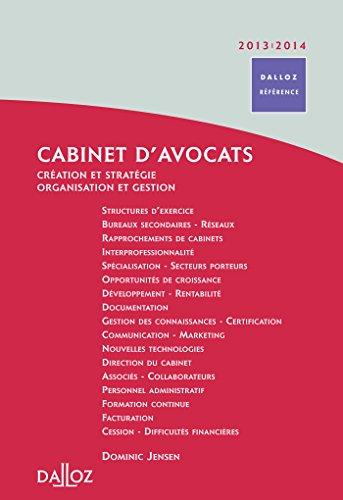 Cabinet d'avocats 2013/2014. Création et stratégie - Organisation et gestion - 2e éd.
