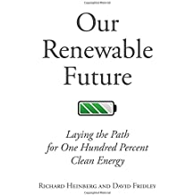 Our Renewable Future: Laying the Path for 100 % Clean Energy
