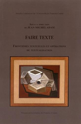 Faire Texte. Frontieres Textuelles et Opérations de Textualisation