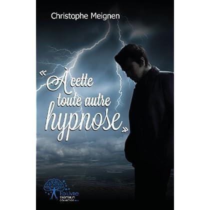 - a Cette Toute Autre Hypnose -