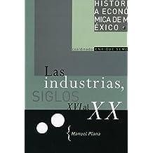Las Industrias, Siglos XVI al XX / Industries, 16th to 20th Century (Historia Economica de Mexico / Economic History of Mexico, Band 11)