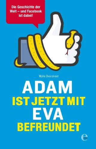 Adam ist jetzt mit Eva befreundet: Die Geschichte der Welt - und Facebook ist dabei!